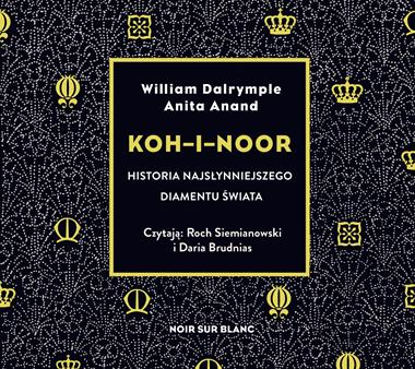 Koh-i-Noor. Historia najsłynniejszego diamentu świata, Anita Anand, William Dalrymple - audiobook CD mp3