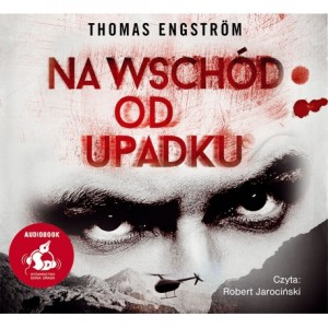Na wschód od upadku, Thomas Engstrom - audiobook CD mp3