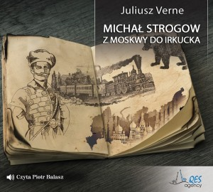 Michał Strogow. Z Moskwy do Irkucka, Juliusz Verne - audiobook CD mp3