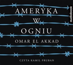 Ameryka w ogniu, Omar El Akkad - audiobook płyta CD mp3