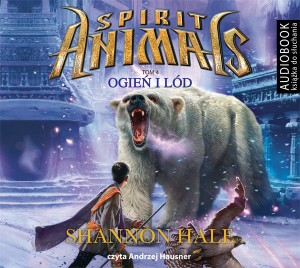 Spirit Animals. Tom 4. Ogień i lód, Shanon Hale - audiobook płyta CD mp3