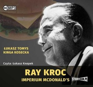 Ray Kroc. Imperium McDonalds. Łukasz Tomys, Kinga Kosecka - audiobook CD mp3