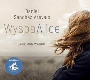 Wyspa Alice, Daniel Sanchez Arevalo - audiobook płyta CD mp3