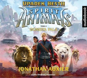 Spirit Animals. Upadek Bestii. Tom 4. Ognista Fala, Jonathan Auxier - audiobook na płycie CD mp3