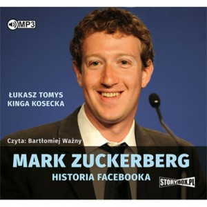 Mark Zuckerberg. Historia Facebooka. Łukasz Tomys, Kinga Kosecka - audiobook na płycie CD mp3